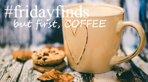 Friday Finds: But First, coffee